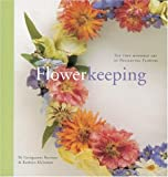 Flowerkeeping: The Lore and Craft of Preserving and Decorating with Dried Flowers (1580080545) by Brennan, Georgeanne
