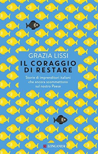 il-coraggio-di-restare-storie-di-imprenditori-italiani-che-ancora-scommettono-sul-nostro-paese