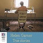 True Stories: Selected Non-Fiction | Helen Garner