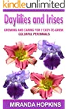 Daylilies and Irises: Growing and Caring for 2 Easy-To-Grow, Colorful Perennials