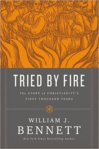 Bennett – Tried By Fire: The Story of Christianity's First Thousand Years