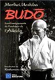 Budo. Les Enseignements du fondateur de l'Aikido (French Edition) (290858039X) by Ueshiba, Morihei