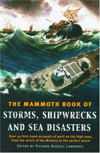 The Mammoth Book Of Storms, Shipwrecks And Sea Disasters: Over 70 First-Hand Accounts Of Peril On The High Seas, From St. Paul'S Shipwreck To The Prestige Disaster