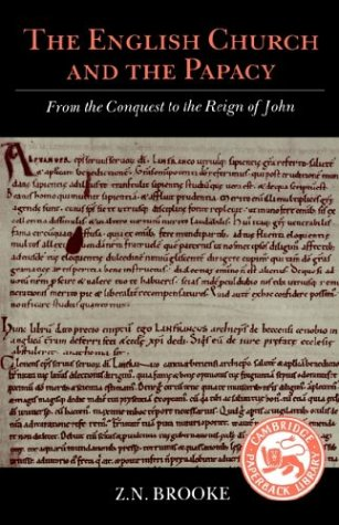 The English Church and the Papacy: From the Conquest to the Reign of John, ZACHARY NUGENT BROOKE