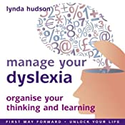 Manage Your Dyslexia: Organise your Thinking and Learning | [Lynda Hudson]