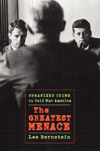 The Greatest Menace: Organized Crime in Cold War America (Culture, Politics, and the Cold War)