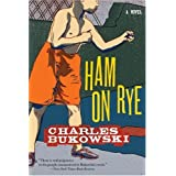 Ham on Rye: A Novel ~ Charles Bukowski