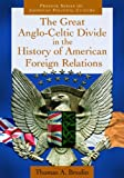 img - for The Great Anglo-Celtic Divide in the History of American Foreign Relations (Praeger Series on American Political Culture) book / textbook / text book
