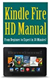 img - for Kindle Fire HD Manual: From Beginner to Expert in 30 Minutes! book / textbook / text book