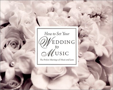 How To Set Your Wedding To Music - the Complete Wedding Music Guide (Book only)