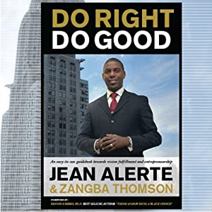 Do Right, Do Good: An Easy-to-Use Guidebook Toward Vision Fulfillment and Entrepreneurship | [Jean Alerte]