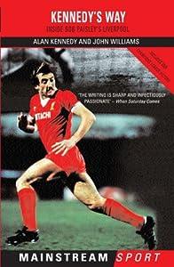 Kennedy's Way: Inside Bob Paisley's Liverpool (Mainstream Sport) by Mainstream Publishing