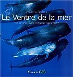 echange, troc Frédéric Presles - Le Ventre de la mer : Rencontres avec le monde sous-marin