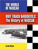 Dirt Track Daredevils: The History of NASCAR (World of NASCAR)