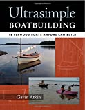 Ultrasimple Boat Building: 17 Plywood Boats Anyone Can Build