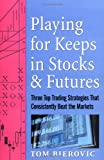 Playing for keeps in stocks & futures : three top trading strategies that consistently beat the markets
