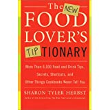The New Food Lover's Tiptionary: More Than 6,000 Food and Drink Tips, Secrets, Shortcuts, and Other Things Cookbooks Never Tell You ~ Sharon Tyler Herbst