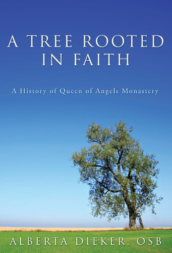 A Tree Rooted in Faith: A History of Queen of Angels Monastery