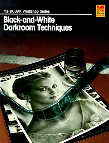 Black-and-white Darkroom Techniques (Kodak Darkroom Books)