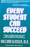 Every Student Can Succeed: Finally A Book That Explains How to reach and Teach Every Student in your School (1582750513) by William Glasser