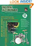 The Total Jazz Drummer: A Fun and Com...