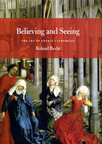 Believing and Seeing: The Art of Gothic Cathedrals