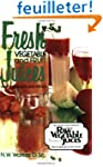 Fresh Vegetable and Fruit Juices: Wha...
