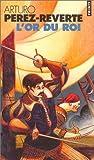 echange, troc Arturo Pérez-Reverte - Les Aventures du capitaine Alatriste, tome 4 : L'Or du Roi