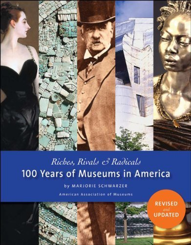Riches, Rivals and Radicals: 100 Years of Museums in America New edition by Schwarzer, Marjorie (2013) Paperback (Riches Rivals And Radicals compare prices)