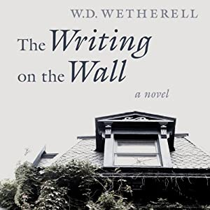 The Writing on the Wall: A Novel | [W. D. Wetherell]