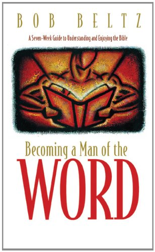 Becoming a Man of the Word: A Seven-Week Guide to Understanding and Enjoying the Bible (Designed for Influence)