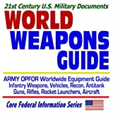 21st Century U S  Military Documents: World Weapons Guide--Army OPFOR Worldwide Equipment Guide--Infantry Weapons, Vehicles, Recon, Antitank Guns, Rifles, Rocket Launchers, Aircraft  Illustrated Descriptions