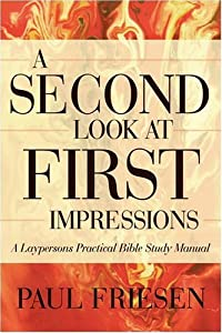 A Second Look At First Impressions: A Laypersons Practical Bible Study Manual download ebook