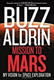 Mission to Mars: My Vision for Space Exploration (1426210175) by Aldrin, Buzz