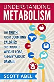 Understanding Metabolism: The Truth About Counting Calories, Sustainable Weight Loss, and Metabolic Damage (English Edition)