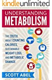 Understanding Metabolism: The Truth About Counting Calories, Sustainable Weight Loss, and Metabolic Damage