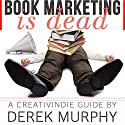 Book Marketing Is Dead: Book Promotion Secrets You MUST Know BEFORE You Publish Your Book (       UNABRIDGED) by Derek Murphy Narrated by Matt Stone