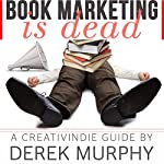 Book Marketing Is Dead: Book Promotion Secrets You MUST Know BEFORE You Publish Your Book | Derek Murphy