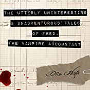 The Utterly Uninteresting and Unadventurous Tales of Fred, the Vampire Accountant | [Drew Hayes]