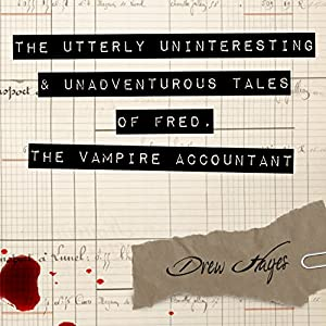 The Utterly Uninteresting and Unadventurous Tales of Fred, the Vampire Accountant Audiobook