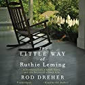 The Little Way of Ruthie Leming: A Southern Girl, a Small Town, and the Secret of a Good Life (       UNABRIDGED) by Rod Dreher Narrated by Rod Dreher