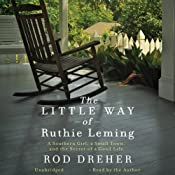 The Little Way of Ruthie Leming: A Southern Girl, a Small Town, and the Secret of a Good Life   [Rod Dreher]