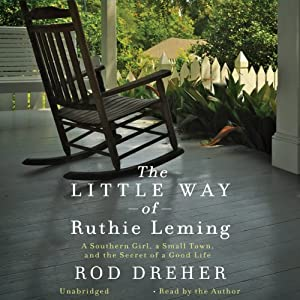 The Little Way of Ruthie Leming: A Southern Girl, a Small Town, and the Secret of a Good Life | [Rod Dreher]