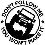 Dont Follow Me You Wont Make It Jeep Decal Sticker, H 5.75 By L 5.75 Inches, Please Message Us Your Color Choice