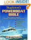 Stapleton's Powerboat Bible: The Complete Guide to Selection, Seamanship, and Cruising