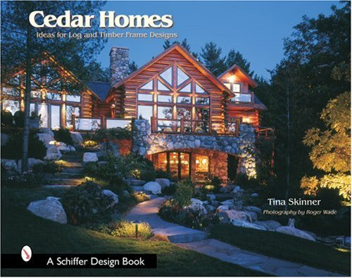 Cedar Homes: Ideas for Log & Timber Frame Designs (Schiffer Design Books)