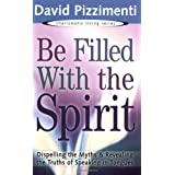 Be Filled with the Spirit: Dispelling the Myths and Revealing the Truths of Speaking in Tongues
