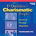 The 10 Qualities of Charismatic People: Secrets of Personal Magnetism  by Tony Alessandra Narrated by Tony Alessandra