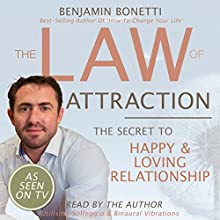 The Law of Attraction - The Secret to Happy and Loving Relationship  by Benjamin P Bonetti Narrated by Benjamin P Bonetti
