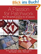 Passion for Patchwork: Over 95 Colourful Quilted Projects for All Seasons